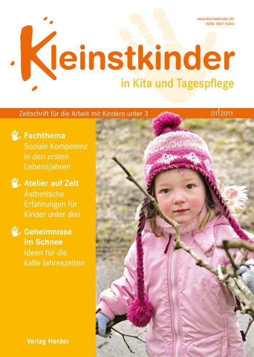 Kleinstkinder in Kita und Tagespflege. Die Fachzeitschrift für Ihre U3-Praxis 1/2011
