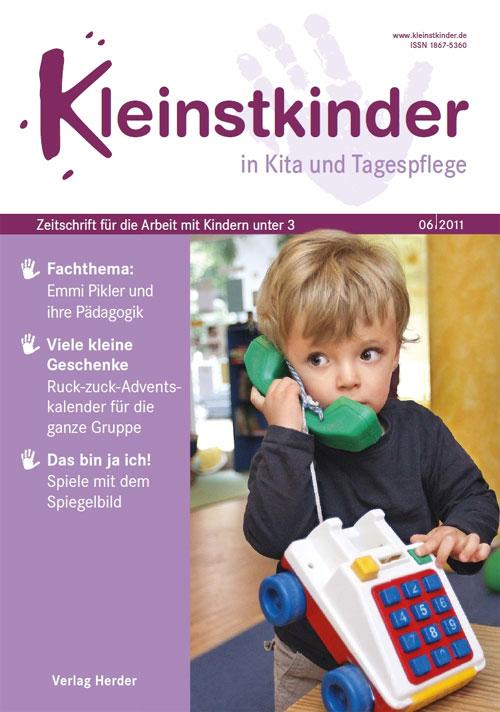 Kleinstkinder in Kita und Tagespflege. Die Fachzeitschrift für Ihre U3-Praxis 6/2011