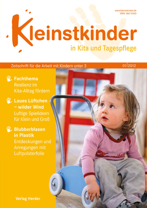 Kleinstkinder in Kita und Tagespflege. Die Fachzeitschrift für Ihre U3-Praxis 1/2012