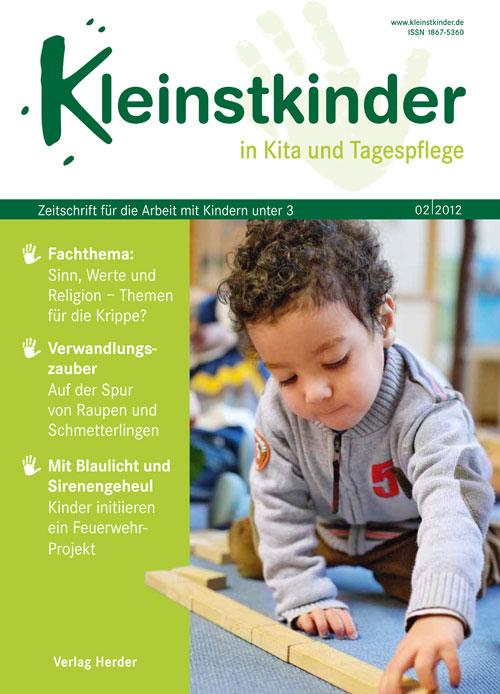 Kleinstkinder in Kita und Tagespflege. Die Fachzeitschrift für Ihre U3-Praxis 2/2012