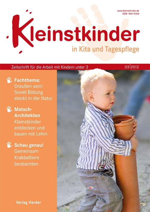 Kleinstkinder in Kita und Tagespflege. Die Fachzeitschrift für Ihre U3-Praxis 3/2012
