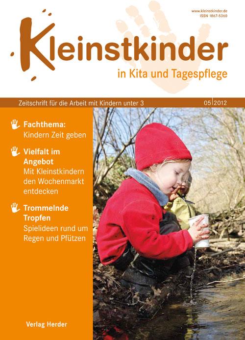 Kleinstkinder in Kita und Tagespflege. Die Fachzeitschrift für Ihre U3-Praxis 5/2012