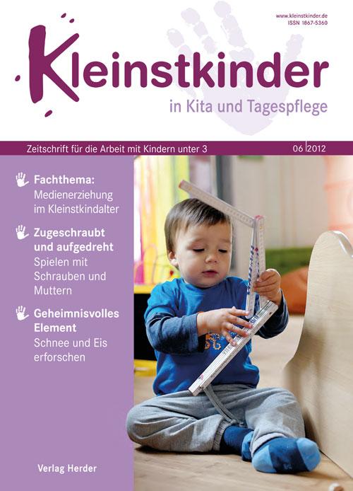 Kleinstkinder in Kita und Tagespflege. Die Fachzeitschrift für Ihre U3-Praxis 6/2012