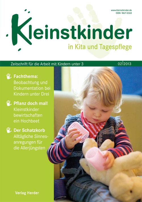 Kleinstkinder in Kita und Tagespflege. Die Fachzeitschrift für Ihre U3-Praxis 2/2013