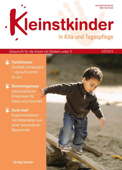 Kleinstkinder in Kita und Tagespflege. Die Fachzeitschrift für Ihre U3-Praxis 3/2013