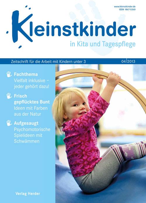 Kleinstkinder in Kita und Tagespflege. Die Fachzeitschrift für Ihre U3-Praxis 4/2013