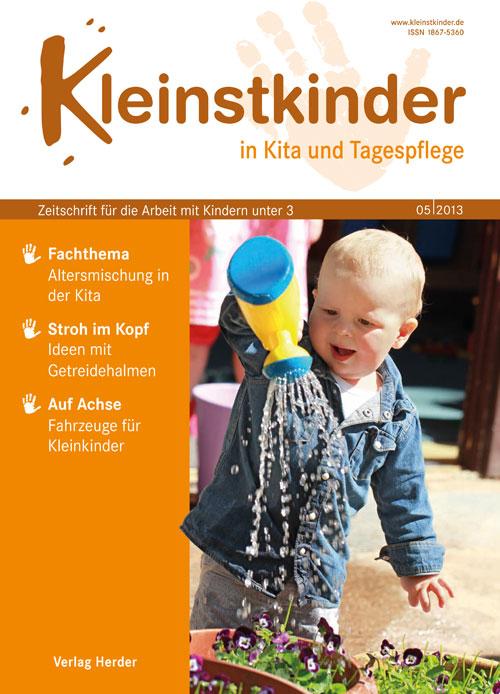 Kleinstkinder in Kita und Tagespflege. Die Fachzeitschrift für Ihre U3-Praxis 5/2013