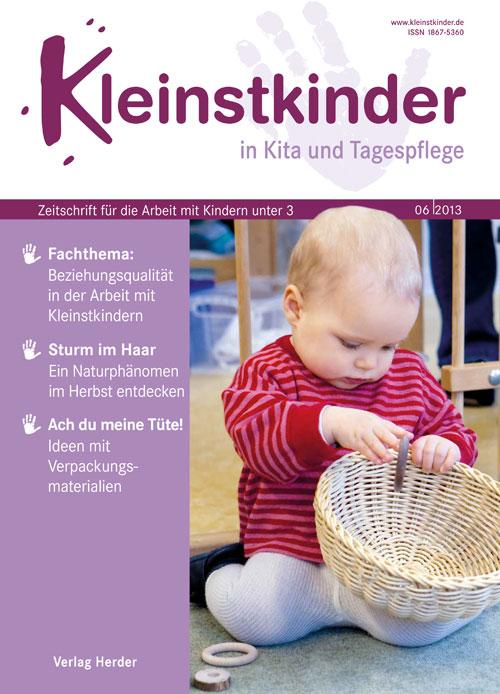 Kleinstkinder in Kita und Tagespflege. Die Fachzeitschrift für Ihre U3-Praxis 6/2013