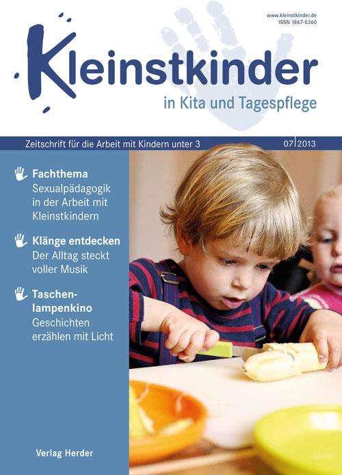 Kleinstkinder in Kita und Tagespflege. Die Fachzeitschrift für Ihre U3-Praxis 7/2013
