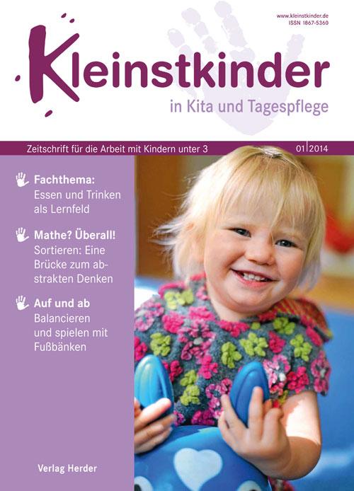 Kleinstkinder in Kita und Tagespflege. Die Fachzeitschrift für Ihre U3-Praxis 1/2014
