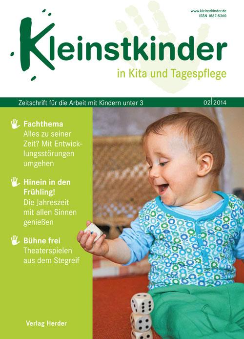 Kleinstkinder in Kita und Tagespflege. Die Fachzeitschrift für Ihre U3-Praxis 2/2014