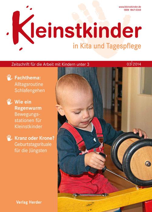 Kleinstkinder in Kita und Tagespflege. Die Fachzeitschrift für Ihre U3-Praxis 3/2014