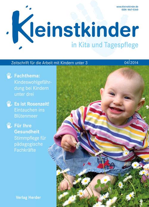 Kleinstkinder in Kita und Tagespflege. Die Fachzeitschrift für Ihre U3-Praxis 4/2014