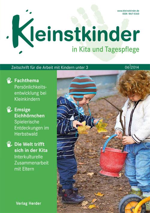 Kleinstkinder in Kita und Tagespflege. Die Fachzeitschrift für Ihre U3-Praxis 6/2014