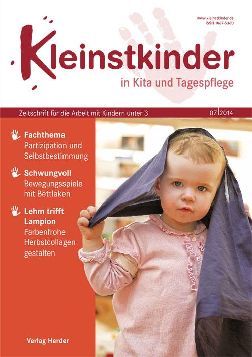 Kleinstkinder in Kita und Tagespflege. Die Fachzeitschrift für Ihre U3-Praxis 7/2014