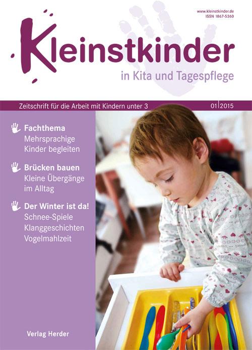 Kleinstkinder in Kita und Tagespflege. Die Fachzeitschrift für Ihre U3-Praxis 1/2015