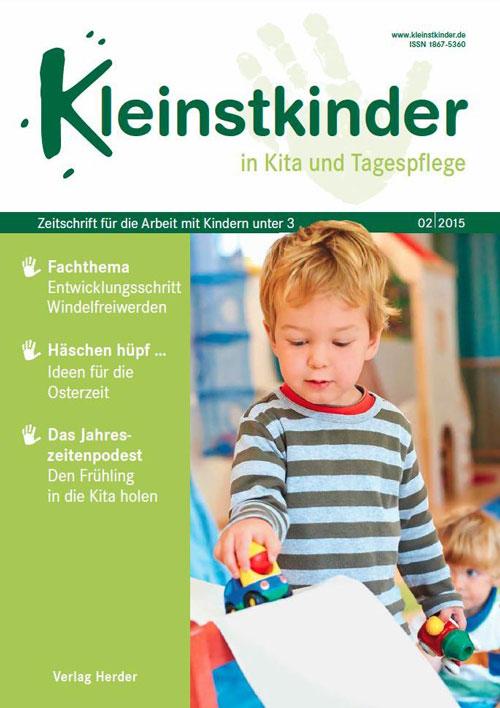 Kleinstkinder in Kita und Tagespflege. Die Fachzeitschrift für Ihre U3-Praxis 2/2015
