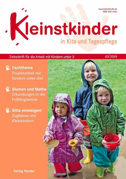 Kleinstkinder in Kita und Tagespflege. Die Fachzeitschrift für Ihre U3-Praxis 3/2015