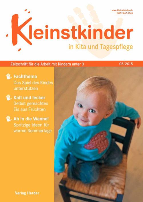 Kleinstkinder in Kita und Tagespflege. Die Fachzeitschrift für Ihre U3-Praxis 5/2015