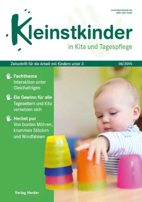 Kleinstkinder in Kita und Tagespflege. Die Fachzeitschrift für Ihre U3-Praxis 6/2015