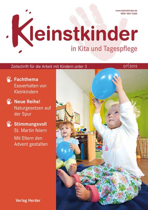 Kleinstkinder in Kita und Tagespflege. Die Fachzeitschrift für Ihre U3-Praxis 7/2015
