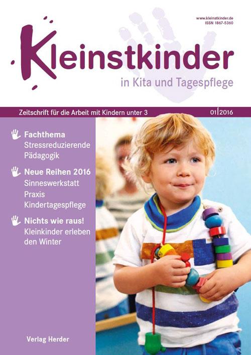 Kleinstkinder in Kita und Tagespflege. Die Fachzeitschrift für Ihre U3-Praxis 1/2016