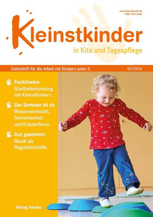 Kleinstkinder in Kita und Tagespflege. Die Fachzeitschrift für Ihre U3-Praxis 5/2016