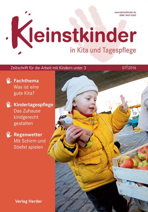 Kleinstkinder in Kita und Tagespflege. Die Fachzeitschrift für Ihre U3-Praxis 7/2016