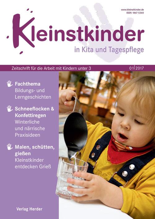 Kleinstkinder in Kita und Tagespflege. Die Fachzeitschrift für Ihre U3-Praxis 1/2017
