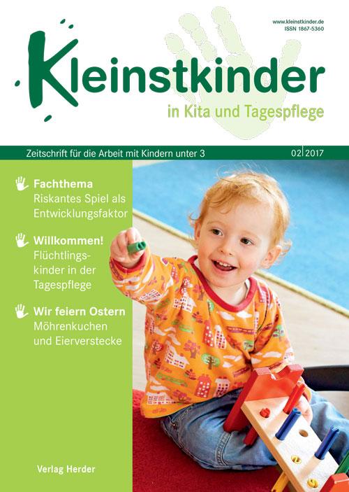 Kleinstkinder in Kita und Tagespflege. Die Fachzeitschrift für Ihre U3-Praxis 2/2017