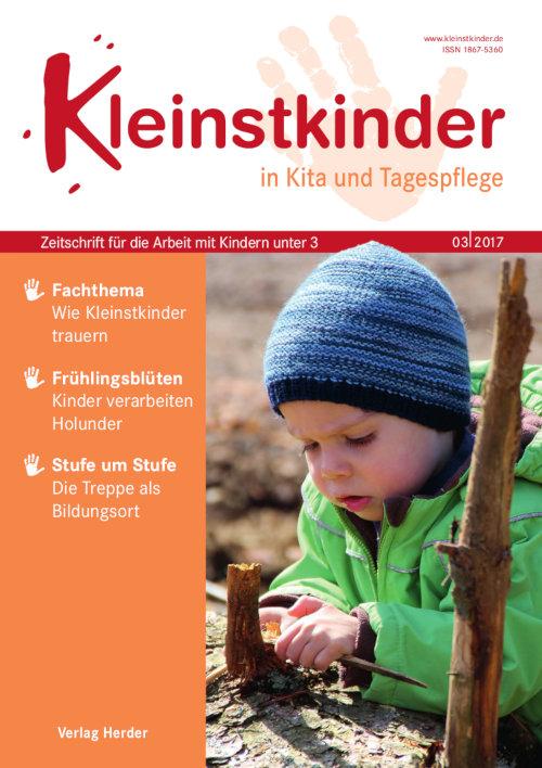 Kleinstkinder in Kita und Tagespflege. Die Fachzeitschrift für Ihre U3-Praxis 3/2017