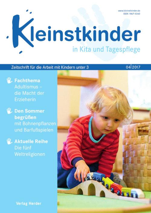 Kleinstkinder in Kita und Tagespflege. Die Fachzeitschrift für Ihre U3-Praxis 4/2017