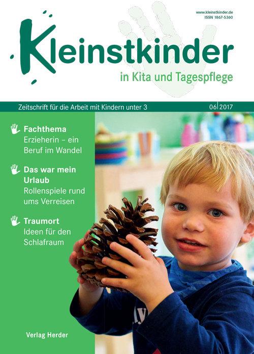 Kleinstkinder in Kita und Tagespflege. Die Fachzeitschrift für Ihre U3-Praxis 6/2017