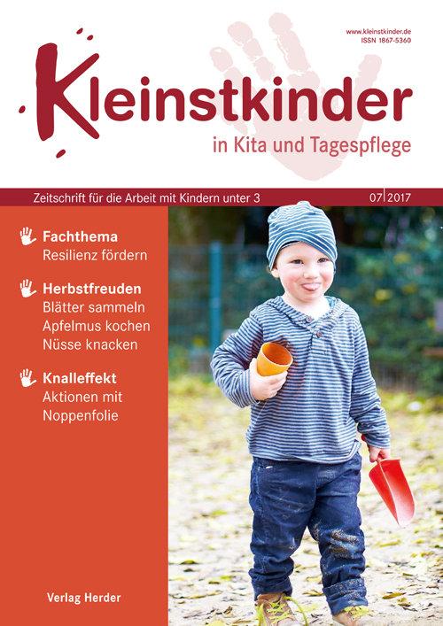 Kleinstkinder in Kita und Tagespflege. Die Fachzeitschrift für Ihre U3-Praxis 7/2017