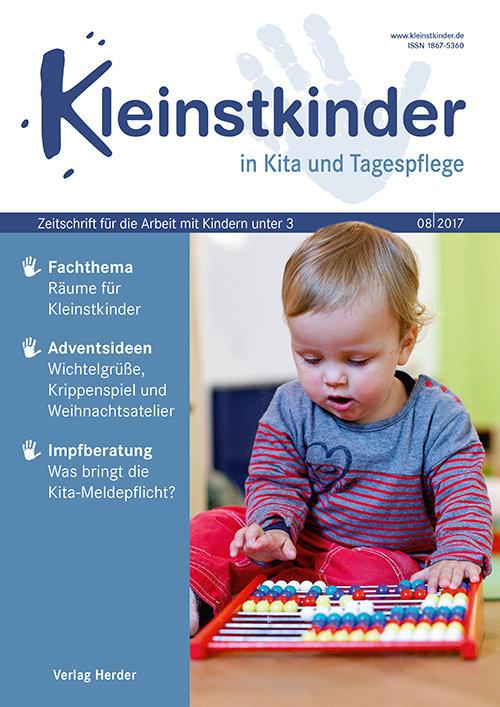 Kleinstkinder in Kita und Tagespflege. Die Fachzeitschrift für Ihre U3-Praxis 8/2017