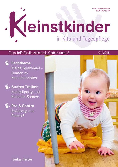 Kleinstkinder in Kita und Tagespflege. Die Fachzeitschrift für Ihre U3-Praxis 1/2018