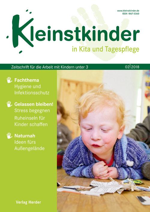Kleinstkinder in Kita und Tagespflege. Die Fachzeitschrift für Ihre U3-Praxis 2/2018