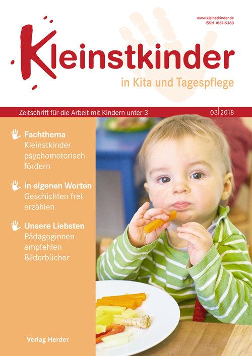 Kleinstkinder in Kita und Tagespflege. Die Fachzeitschrift für Ihre U3-Praxis 3/2018