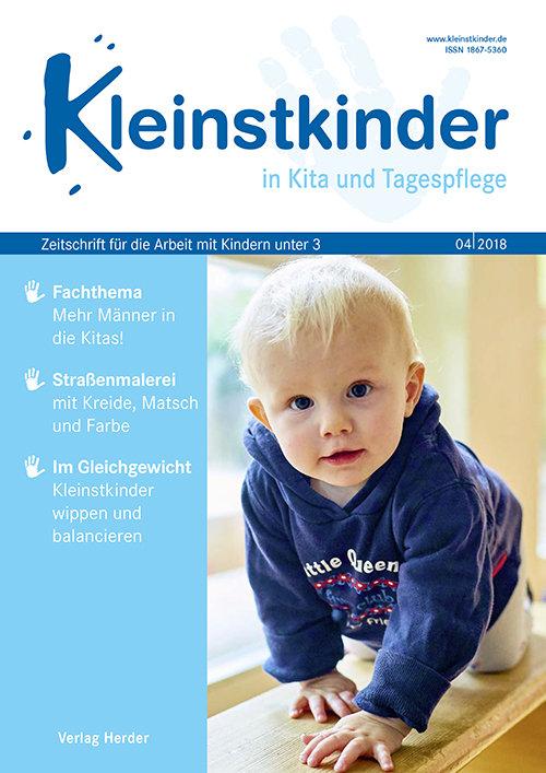 Kleinstkinder in Kita und Tagespflege. Die Fachzeitschrift für Ihre U3-Praxis 4/2018