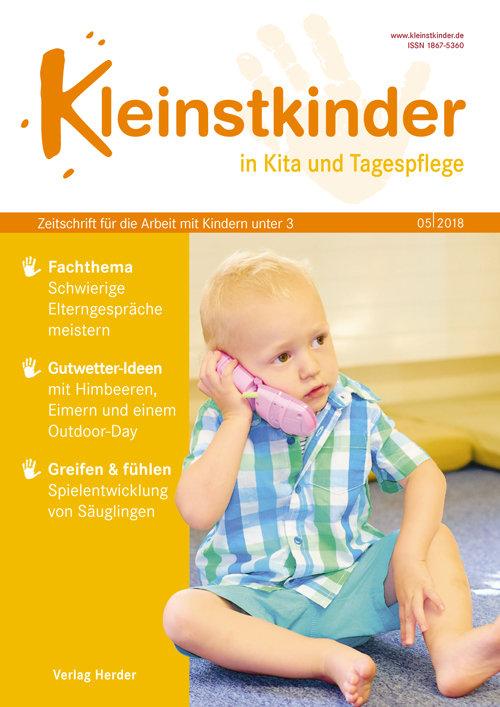 Kleinstkinder in Kita und Tagespflege. Die Fachzeitschrift für Ihre U3-Praxis 5/2018