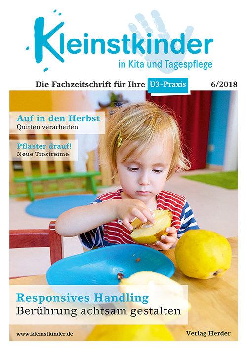 Kleinstkinder in Kita und Tagespflege. Die Fachzeitschrift für Ihre U3-Praxis 6/2018