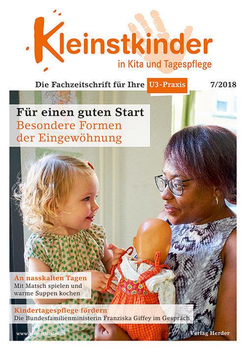 Kleinstkinder in Kita und Tagespflege. Die Fachzeitschrift für Ihre U3-Praxis 7/2018