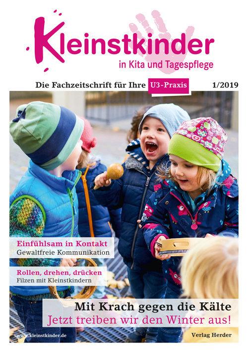 Kleinstkinder in Kita und Tagespflege. Die Fachzeitschrift für Ihre U3-Praxis 1/2019