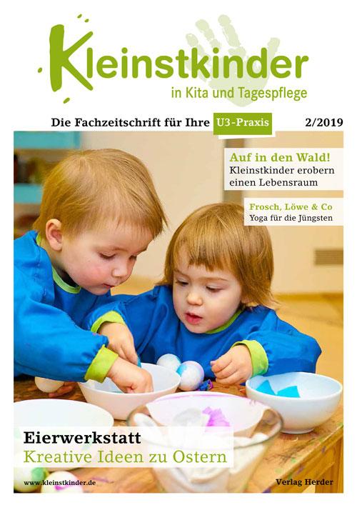Kleinstkinder in Kita und Tagespflege. Die Fachzeitschrift für Ihre U3-Praxis 2/2019