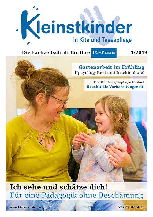 Kleinstkinder in Kita und Tagespflege. Die Fachzeitschrift für Ihre U3-Praxis 3/2019