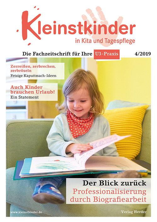 Kleinstkinder in Kita und Tagespflege. Die Fachzeitschrift für Ihre U3-Praxis 4/2019