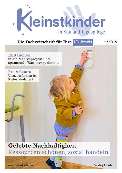 Kleinstkinder in Kita und Tagespflege. Die Fachzeitschrift für Ihre U3-Praxis 5/2019