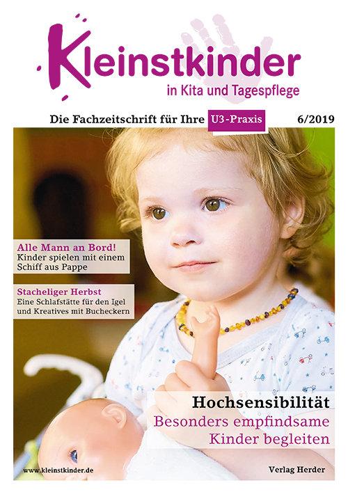 Kleinstkinder in Kita und Tagespflege. Die Fachzeitschrift für Ihre U3-Praxis 6/2019