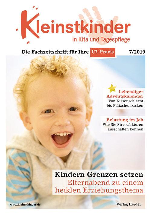 Kleinstkinder in Kita und Tagespflege. Die Fachzeitschrift für Ihre U3-Praxis 7/2019