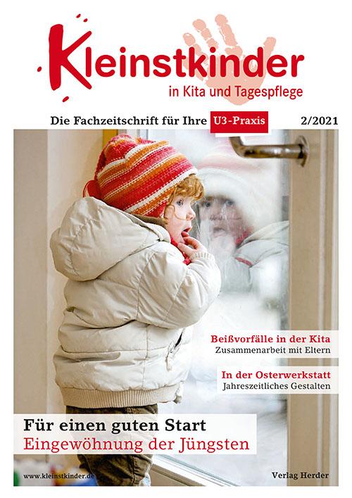 Kleinstkinder in Kita und Tagespflege. Die Fachzeitschrift für Ihre U3-Praxis 2/2021